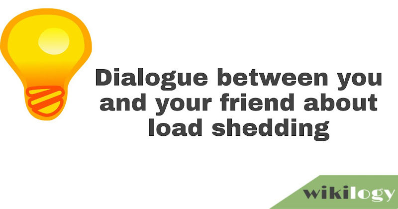 Dialogue between you and your friend about load shedding