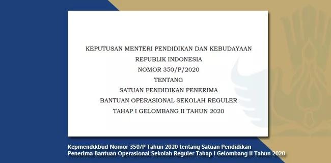 Kepmendikbud Nomor 350/P Tahun 2020 tentang Satuan Pendidikan Penerima Bantuan Operasional Sekolah Reguler Tahap I Gelombang II Tahun 2020