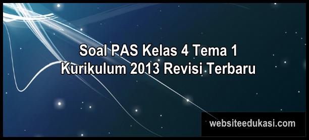 Soal PAS Kelas 4 Tema 1 Kurikulum 2013 Tahun 2019/2020