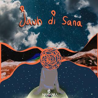 "Jauh di Sana: Lagu Baru Pembuka Mini Album ""Nammara"""