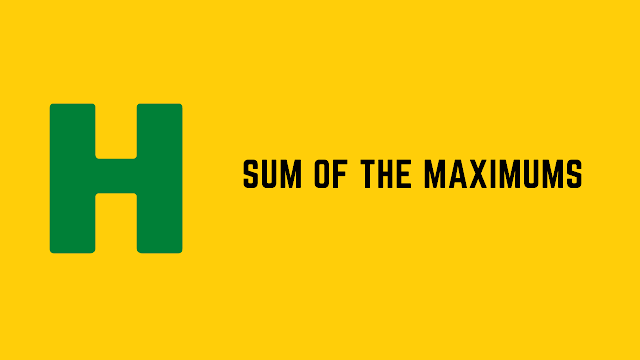 HackerRank Sum of the Maximums problem solution
