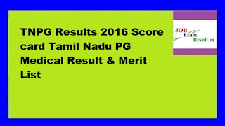 TNPG Results 2016 Score card Tamil Nadu PG Medical Result & Merit List