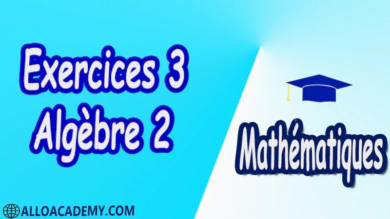Exercices Corrigé 3 d'algèbre 2 pdf Mathématiques, Maths, Algèbre 2, Calcul matriciel, Déterminants, Espaces Vectoriels, Sous-espaces vectoriels, Les Applications Linéaires, Valeurs Propres et Vecteurs Propres, Diagonalisation des matrices et des endomorphismes, Cours, résumés, exercices corrigés, devoirs corrigés, Examens corrigés, Contrôle corrigé travaux dirigés TD PDF