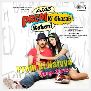 Prem Ki Naiya Song Lyrics Ajab Prem Ki Ghazab Kahani [2009]
