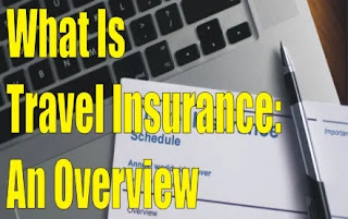 What Is Travel Insurance: An Overview
