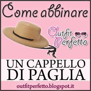 Come abbinare un CAPPELLO DI PAGLIA (outfit Primavera/Estate)