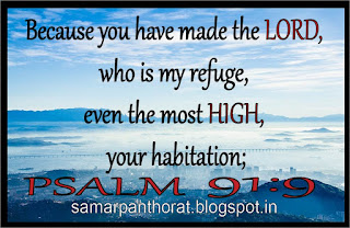 Psalm 91:9 - Because you have made the LORD, who is my refuge, even the most High, your habitation;