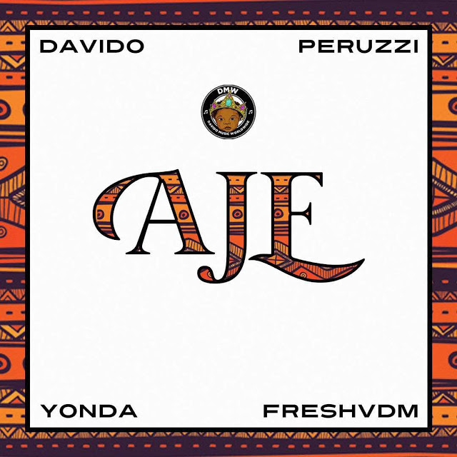 DOWNLOAD FREE MP3: DMW FEAT. DAVIDO X YONDA X PERUZZI & FRESH VDM - AJE