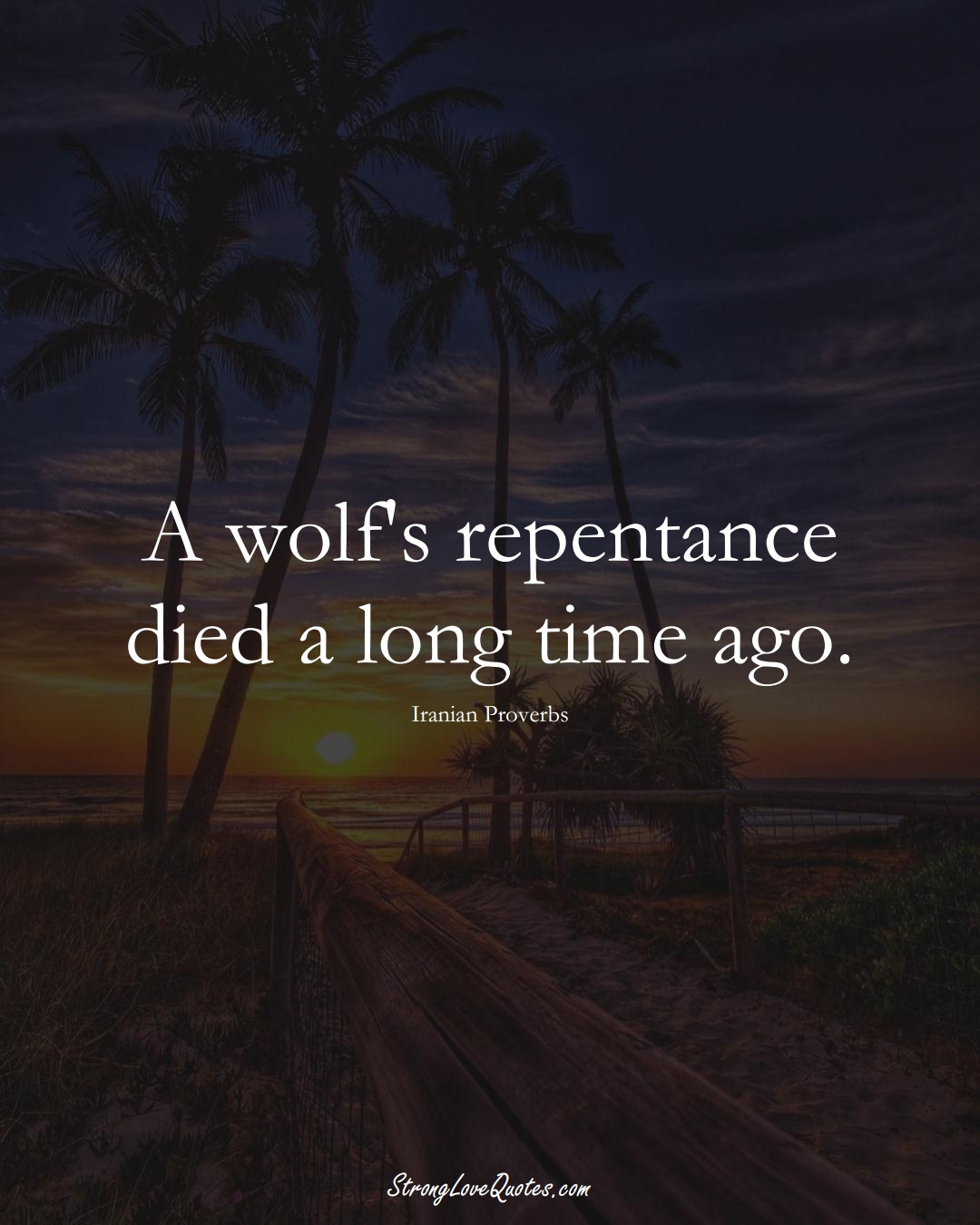 A wolf's repentance died a long time ago. (Iranian Sayings);  #MiddleEasternSayings