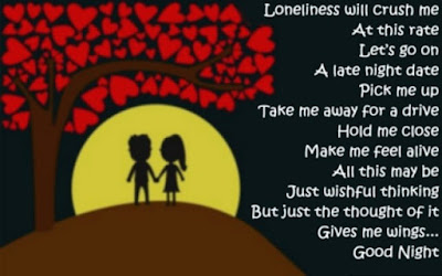 Romantic Good Night Love Quotes:loneliness will crush me at this rate let's go on, a late night date pick me up,