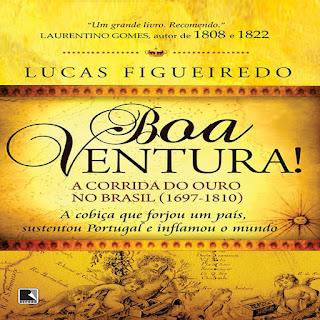 Boa Ventura! A Corrida do Ouro no Brasil – 1697 a 1810