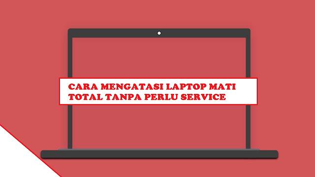 solusi laptop tidak mau menyala