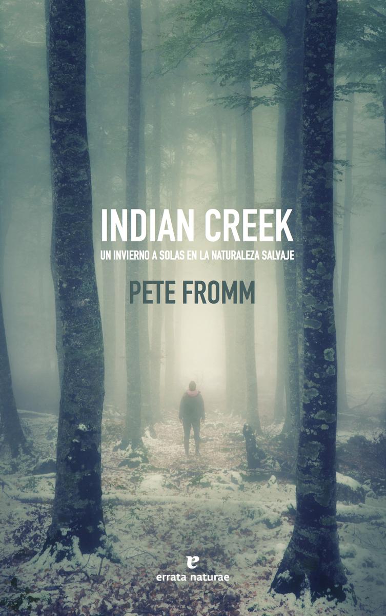 Indian Creek. Un invierno a solas en la naturaleza salvaje, de Pete ...