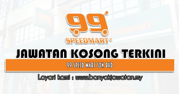 Jawatan Kosong 2021 di 99 Speed Mart Sdn Bhd