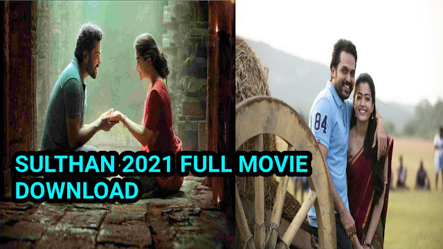 Sulthan (2021) Full Movie Download Tamilrockers Isaimini Moviesda In 480p & 720p