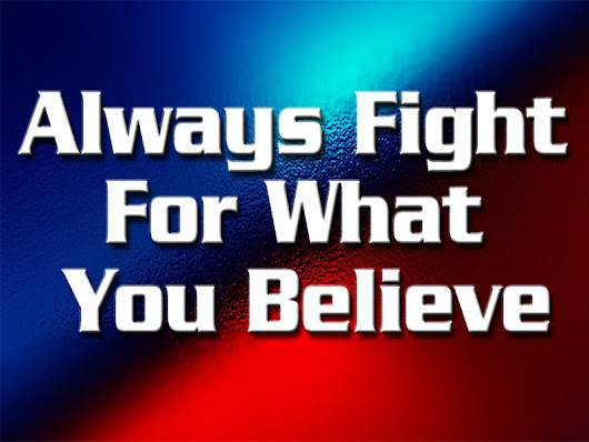 Always Fight For What You Believe