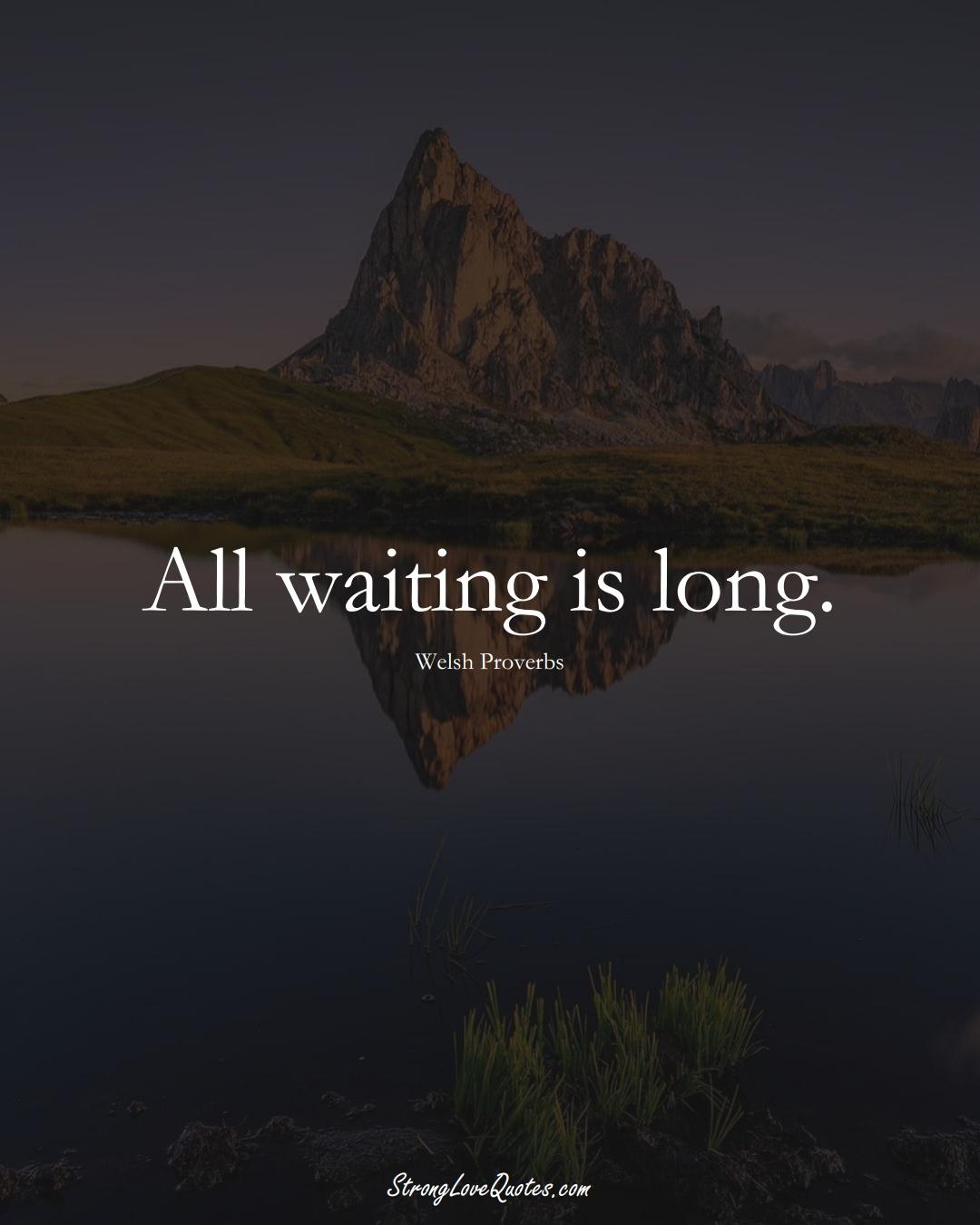 All waiting is long. (Welsh Sayings);  #EuropeanSayings