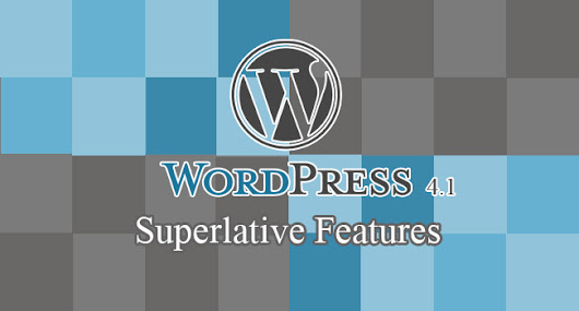 6 Superlative Features of WordPress 4.1