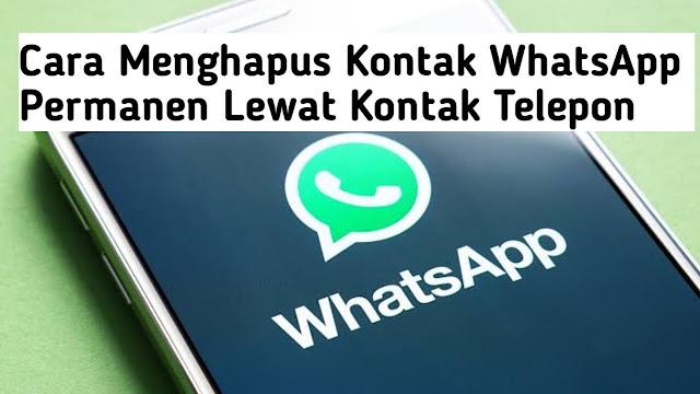 Cara Menghapus Kontak WhatsApp Secara Permanen Via Kontak Telepon
