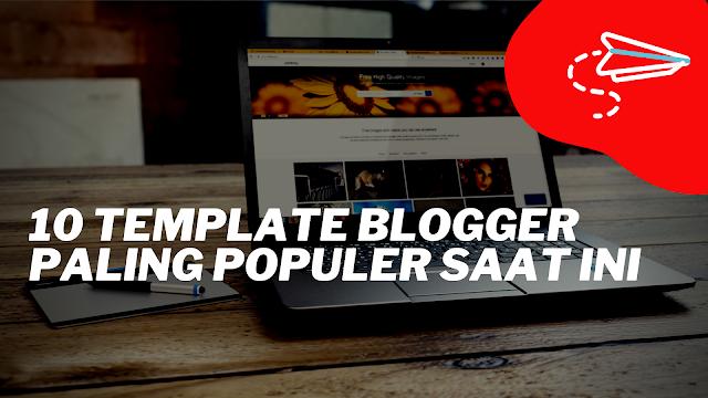 10 Template Blogger Paling Populer Saat Ini
