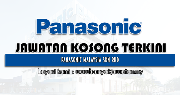 Jawatan Kosong 2021 di Panasonic Malaysia Sdn Bhd
