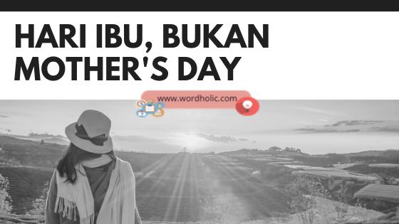 Hari Ibu, Bukan Mother's Day