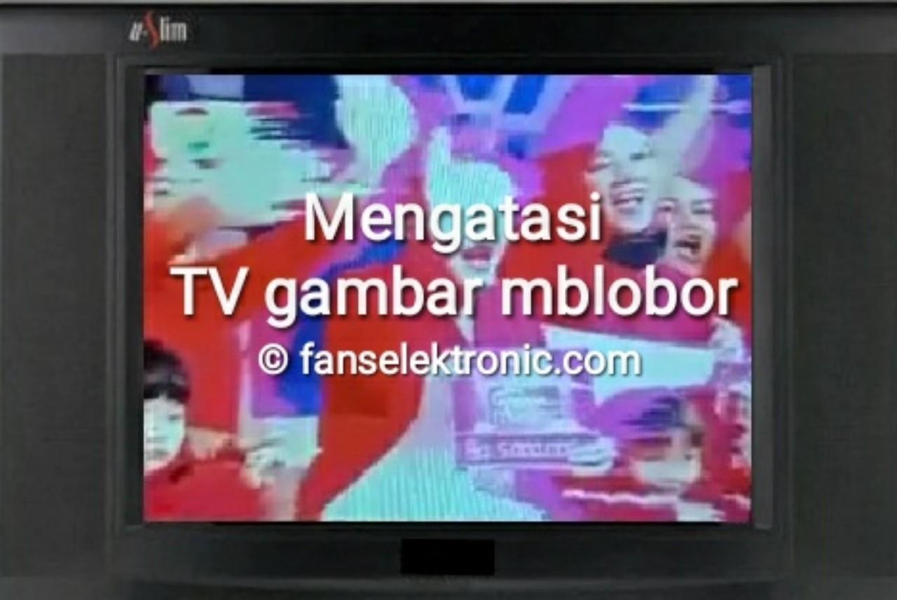mengatasi tv gambar mblobor
