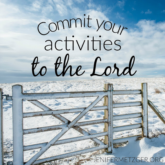 Commit your activities to the Lord.