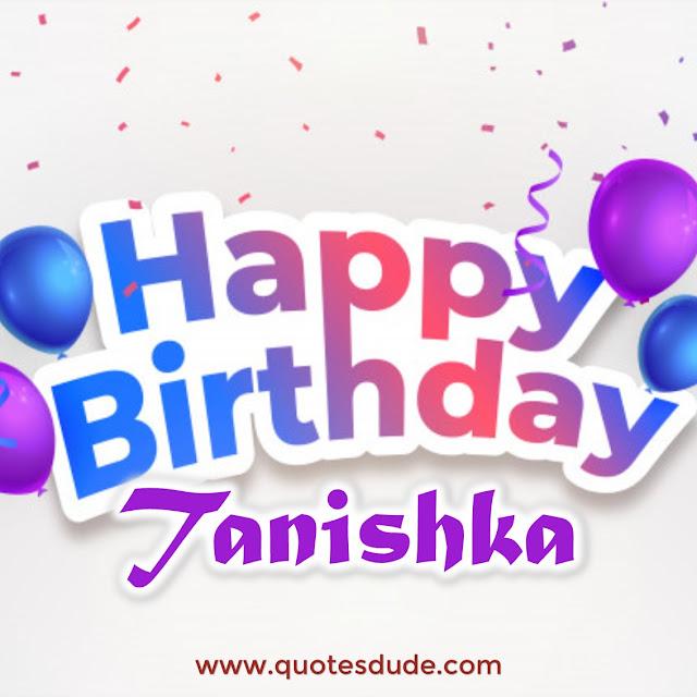 Best wishes to Tanishka on her birthday.