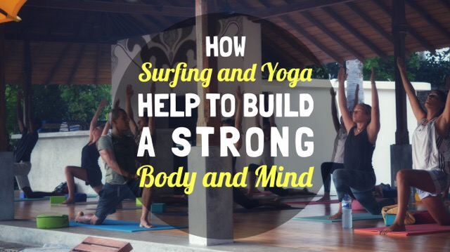 How Surfing and Yoga Help to Build a Strong Body and Mind