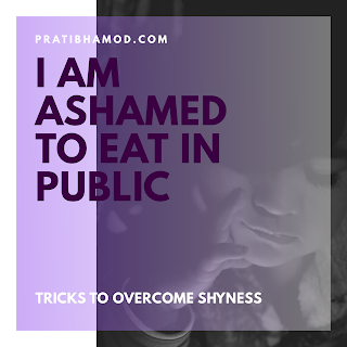 I Am Ashamed To Eat And Drink In Public: Tricks To Overcome Shyness