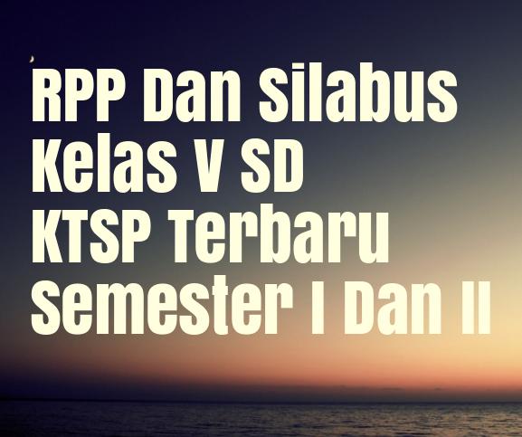 RPP Dan Silabus Kelas V SD KTSP Terbaru Semester I Dan II