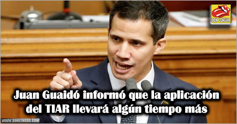 Juan Guaidó informó que la aplicación del TIAR llevará algún tiempo