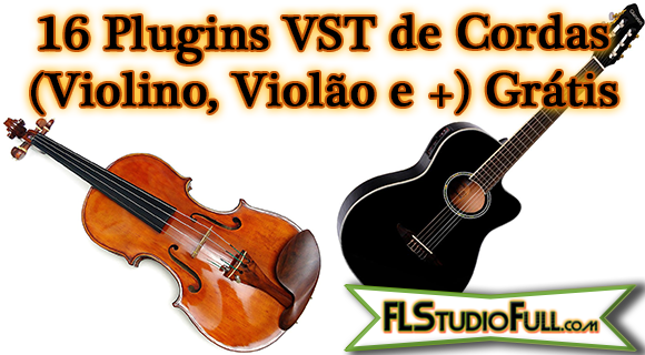 16 Plugins VST de Cordas (Violino, Violão e +) Grátis