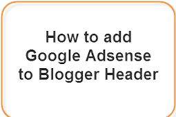 Add Google Adsense to Blogger Header (Above the Title)