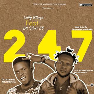 [Music] Cally Blingz ft LilT Silver EB - 24/7 (prod. Kasha Dlegendary sound maker) #Arewapublisize