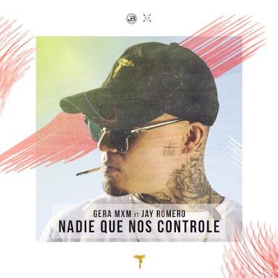 Gera MxM feat. Jay Romero - Nadie Que Nos Controle (Single) [2017]