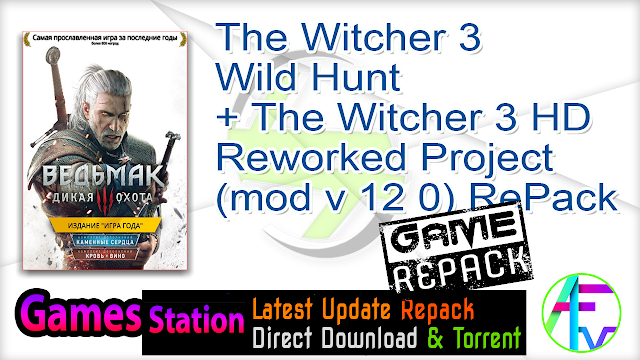 The Witcher 3 Wild Hunt + The Witcher 3 HD Reworked Project (mod v 12 0) RePack