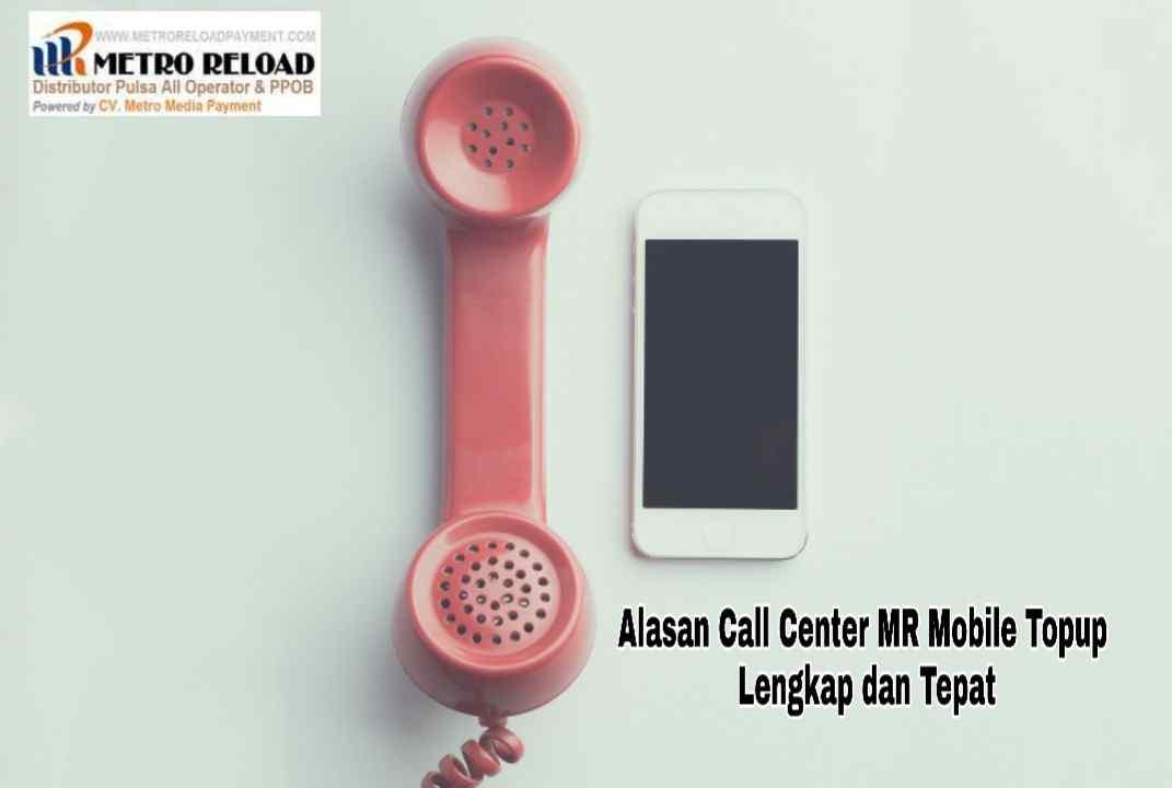 Alasan Call Center MR Mobile Topup Lengkap dan Tepat