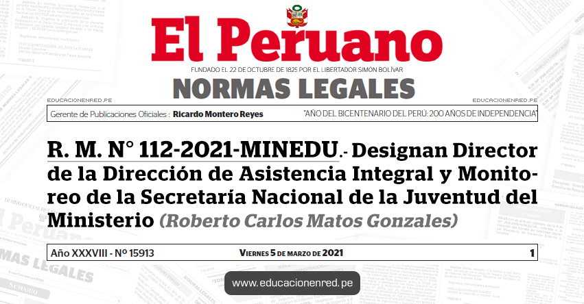 R. M. N° 112-2021-MINEDU.- Designan Director de la Dirección de Asistencia Integral y Monitoreo de la Secretaría Nacional de la Juventud del Ministerio (Roberto Carlos Matos Gonzales)