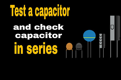 Test a capacitor and check capacitor in series