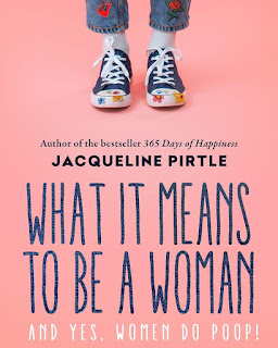 What it means to be a Woman And Yes, Women do Poop by Jacqueline Pirtle