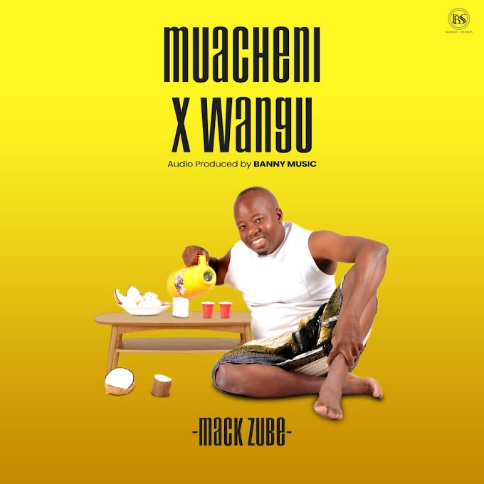 AUDIO | MACK ZUBE - MUACHENI X WANGU | DOWNLOAD NOW