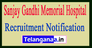 Sanjay Gandhi Memorial Hospital SGMH Recruitment Notification 2017