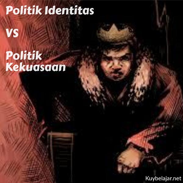 Politik Identitas vs Politik Kekuasaan, Mana yang Lebih Kuat?