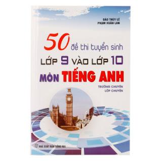 50 Đề Thi Tuyển Sinh Lớp 9 Và Lớp 10 Môn Tiếng Anh (Trường Chuyên, Lớp Chuyên) ebook PDF EPUB AWZ3 PRC MOBI