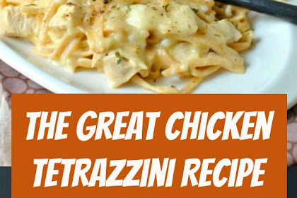 The Great Chicken Tetrazzini Recipe #comfortfood #chicken #dinner