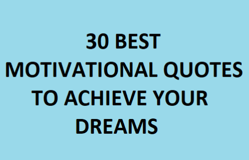 Exceptionnel 30 Motivational Quotes To Help You Achieve Your Dreams