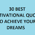 30 Motivational Quotes to Help You Achieve Your Dreams