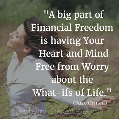 """Financial Freedom Quotes: """"A big part of financial freedom is having your heart and mind free from worry about the what-ifs of life."""" - Suze Orman"""